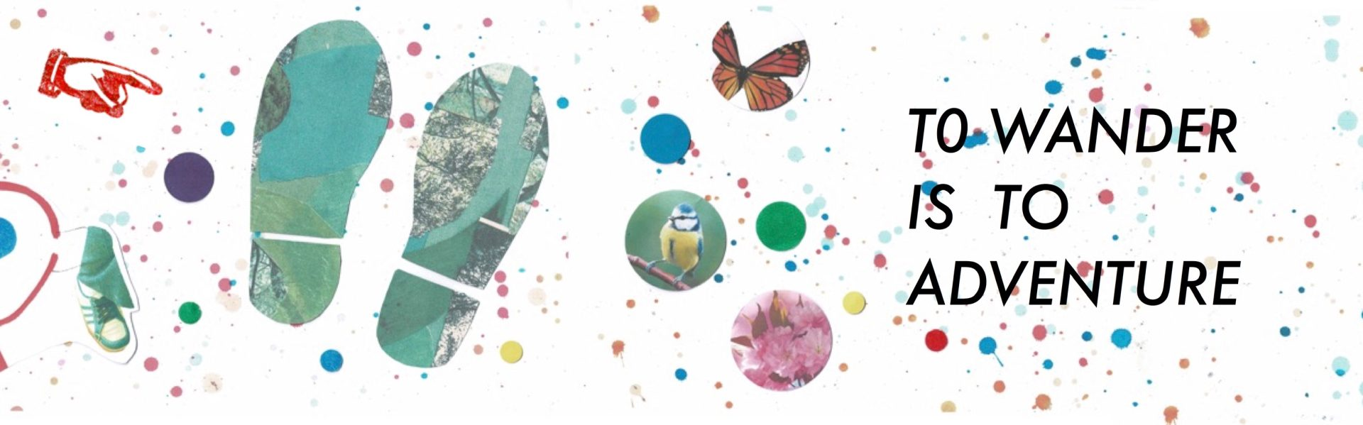A collage image with images of feet cut outs, a pointing finger, a bird, butterfly, cherry blossoms against a background of colourful ink splatters, with the words To Wander Is To Adventure