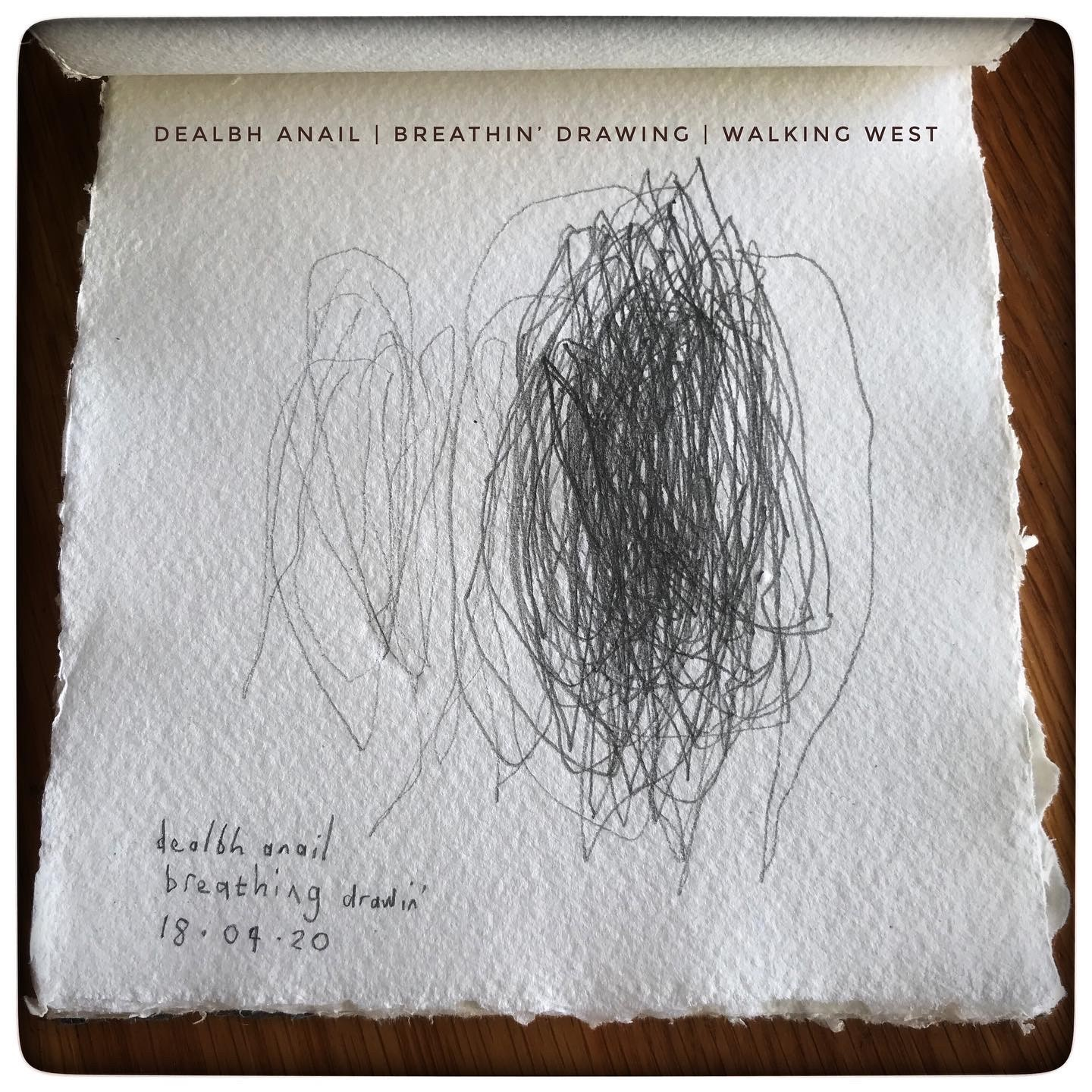 The image depicts a line drawing in graphite on thick khadi paper. There is text above and below which reads 'Dealbh Anail, Breathin' Drawing, Walking West, 18/04/20'.